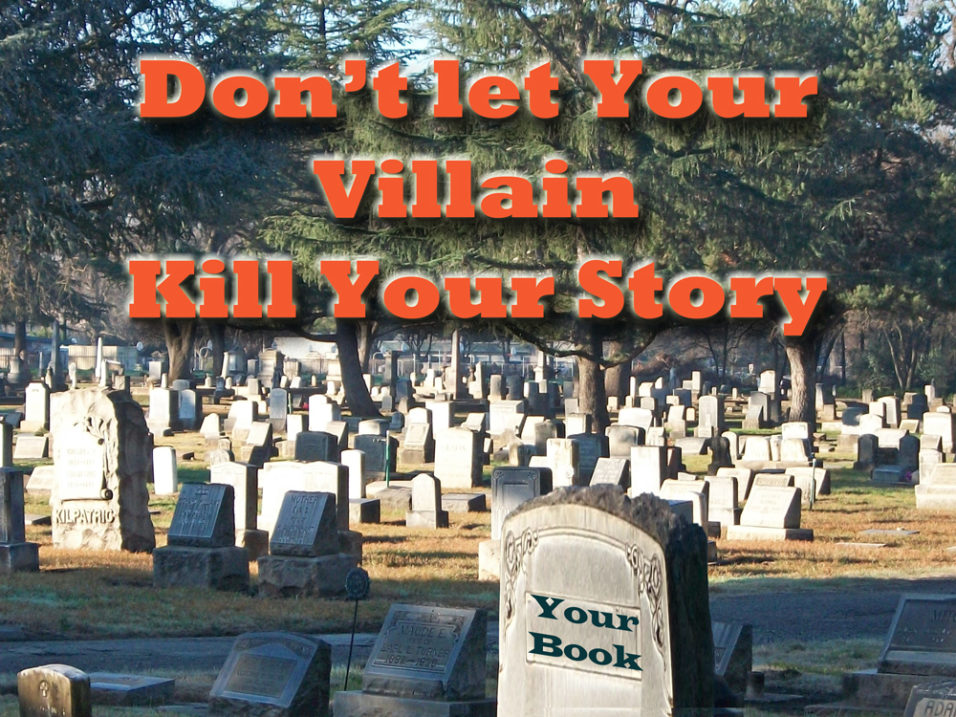 Villains can murder your protagonist AND your story.